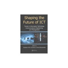 Shaping the Future of Ict : Trends in Information Technology, Communications Engineering, and Management