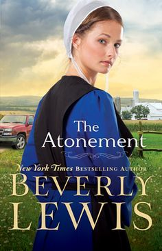 The Atonement  by: Beverly Lewis - I TOTALLY NEED THIS BOOK!!!!!!!!!!!!1