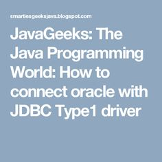 JavaGeeks: The Java Programming World: How to connect oracle with JDBC Type1 driver