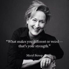 """50 Best Strong Women Quotes In Celebration Of Women's History Month """"What makes you different or weird- that's your strength.""""- Meryl Streep Related Inspirational and Motivational Quotes of All Time! Great Quotes, Quotes To Live By, Me Quotes, Motivational Quotes, Inspirational Quotes, Uplifting Quotes, Wisdom Quotes, Quotes About Acting, Oprah Quotes"""