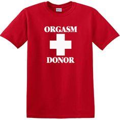 Orgasm Donor TShirt Funny Tee Humor tshirt by HotRockNovelTees, $19.00