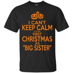 I Cant Keep Calm Its My First Christmas As Big Sister. Product Description We use high quality and Eco-friendly material and Inks! We promise that our Prints will not Fade, Crack or Peel in the wash.The Ink will last As Long As the Garment. We do not use cheap quality Shirts like other Sellers, our Shirts are of high Quality and super Soft, perfect fit for summer or winter dress.Orders are printed and shipped between 3-5 days.We use USPS/UPS to ship the order.You can expect your package to…