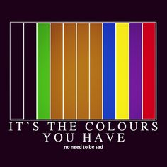 It's the colors you have, no need to be sad #colours #grouplove