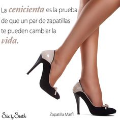 La cenicienta es la prueba de que un par de zapatillas te puede cambiar la Vida.