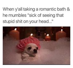 """then he need to get out of the bath cus this """"stupid shit"""" ain't comin' off"""