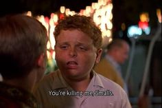 The Sandlot... I say this line at least once a day! You're killing me Smalls!!