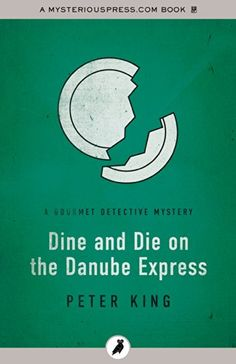 Dine and Die on the Danube Express (The Gourmet Detective Mysteries) by [King, Peter]