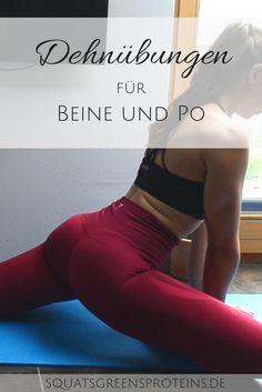 Dehnübungen für den Unterkörper - Beine und Po dehnen für Anfänger, Fortgeschrittene und Profis. Nach dem Laufen, Workout oder einfach so -Squats, Greens & Proteins