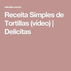Receita Simples de Tortillas (vídeo)   Delicitas
