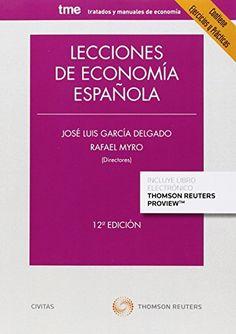 Lecciones de economía española / José Luis García Delgado, Rafael Myro (directores); Mª Elisa Álvarez... [et al.], (coord. de ed.). 12 ed. Madrid : Civitas, 2015.