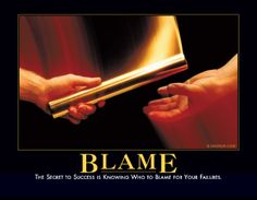 Blame, it's a bad thing—and it takes on many forms. Blame is bad. Blame is costly. Inspirational Posters, Motivational Quotes, Funny Quotes, Life Quotes, Sarcastic Quotes, Quotable Quotes, Work Memes, Work Humor, Demotivational Posters Funny