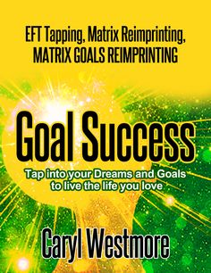 Ever wondered why you get frustrated and fail with your goals - despite your best intentions? Here\'s a 5-step process using revolutionary energy psychology tools EFT tapping and Matrix Goals Reimprinting to ensure YOUR SUCCESS!