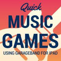 Quick Music Games Using GarageBand For iPad