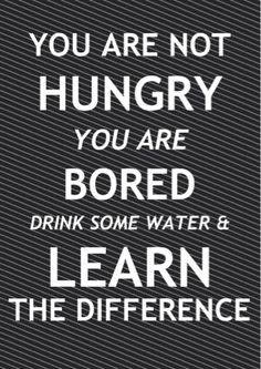 its pretty difficult to distinguish wether your body wants food or water, so if you think you're hungry drink a glass a water, wait 10 minutes and if you still feel hungry then there you go!