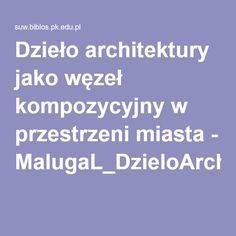 Dzieło architektury jako węzeł kompozycyjny w przestrzeni miasta - MalugaL_DzieloArchitektury.pdf