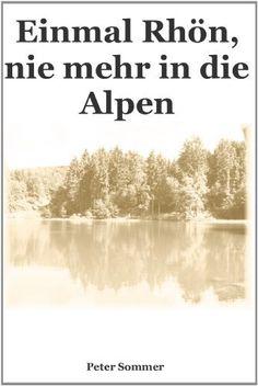 Einmal Rhön, nie mehr in die Alpen von Peter Sommer, http://www.amazon.de/dp/B00EZ5E962/ref=cm_sw_r_pi_dp_EKOtsb0AJZ514