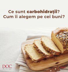 """Dacă ne gândim la organismul uman ca la o mașină, atunci carbohidrații (adică glucidele sau zahărul) din alimente reprezintă """"combustibilul"""" său preferat. Însă, ca la orice tip de combustibil, calitatea este cea care contează mai mult decât orice! Diet And Nutrition, Mai, Banana Bread, Desserts, Food, Tailgate Desserts, Deserts, Essen, Postres"""