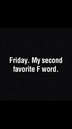 Friday. Everyone's second favourite F word! ;-)