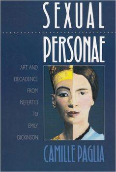 Sexual Personae : Art and Decadence from Nefertiti to Emily Dickinson: Camille Paglia: Amazon.com: Books