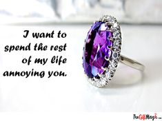 I want to spend the rest of my life annoying you. Marriage Anniversary, Feeling Special, Annoyed, Online Gifts, Heart Ring, Love Quotes, Rest, Valentines, Life