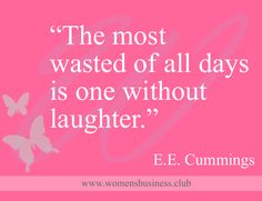 """The most  wasted of all days is one without laughter.""  E.E. Cummings  #wombizclub"