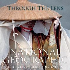 Through the Lens  National Geographic's Greatest Photographs