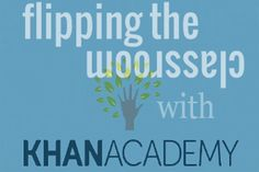 How to Flip Your Classroom using Khan Academy?