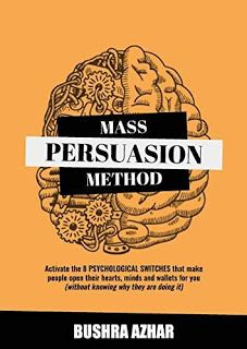 Mass Persuasion Method: Activate the 8 Psychological Switches That Make People Open Their Hearts Minds and Wallets for You (Without Knowing Why They are Doing It) by Bushra Azhar #ebooks #kindlebooks #freebooks #bargainbooks #amazon #goodkindles