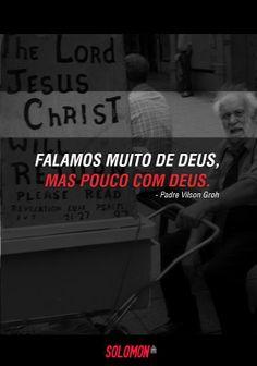 Falamos muito de Deus, mas pouco com Deus. #PadreVilsonGroh #Deus