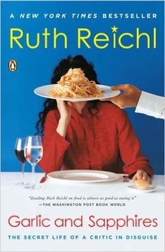 Garlic and Sapphires: The Secret Life of a Critic in Disguise: Ruth Reichl: 9780143036616: Amazon.com: Books