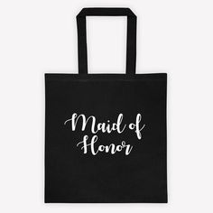 Check out this item in my Etsy shop https://www.etsy.com/listing/502414301/cotton-tote-bag-maid-of-honor