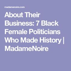 About Their Business: 7 Black Female Politicians Who Made History | MadameNoire