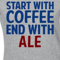 Start With Coffee End With Ale Funny Alcohol T Shirt