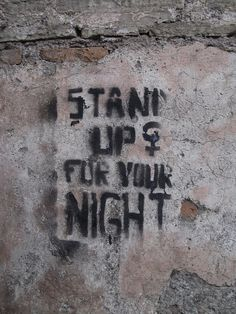 """""""Stand Up For Your Night"""" - Street Art"""