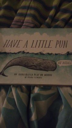 My friends give the best early birthday gifts. It's a book. With puns. AND REALLY GOOD ART I JUST-