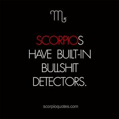 Scorpios have built in bullshit detectors. It's so difficult to listen to someone go on and on when u know they're full of it but you're at work so you can't just be like cut the shit!! All you're doing is wasting my time and yours.@Sagine_1992 Sagine☀️
