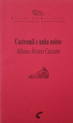 Castromil e unha noites / Alfonso Álvarez Caccamo - [Santiago de Compostela] : Castromil [etc.], 1992