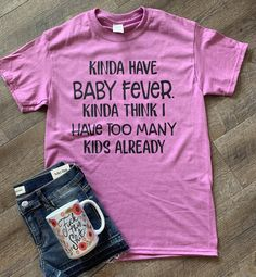 Kinda have baby fever kinda have too many kids already. Funny mom life                      – Mavictoria Designs Shirts With Sayings, Mom Shirts, Kids Shirts, T Shirts For Women, Funny Graphic Tees, Mom Humor, Mom And Baby, Baby Fever, Shirt Shop