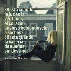 ¿Hasta cuando la luz en la ventana y el #Corazon ansioso bebiéndosela a sorbos? ¿Hasta cuando la cacería de sueños sin #Destino? #MariaClaraGonzalez #Poema via @candidman