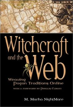 Witchcraft and the Web: Weaving Pagan Traditions Online by M. Macha Nightmare
