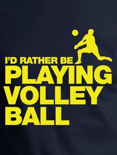 I'd rather be playing volleyball than...eating! And that's saying a lot :) -> Very true in my case… ask my friends xD