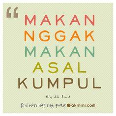 Makan nggak makan asal kumpul..  ~ Pepatah Jawa Signs, Quotes, Qoutes, Dating, Novelty Signs, Sign, Quotations, Shut Up Quotes, Dishes