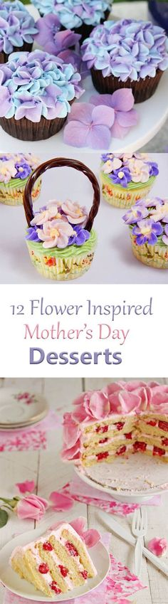 12 Flower-Inspired Desserts for Mother's Day.  Flower basket cupcakes, rose cake, honeysuckle ice cream, lavender cookies, pineapple flowers and more!