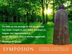 """Uitspraak van Spinoza: """"De liefde tot het eeuwige vervult het gemoed met louter vreugde en sluit iedere droefheid uit, hetgeen zeer begerenswaard is, en met alle kracht dient te worden nagestreefd."""""""