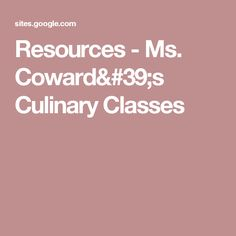 Resources - Ms. Coward's Culinary Classes