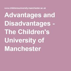 Advantages and Disadvantages - The Children's University of Manchester