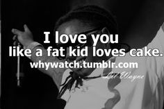 Lil Wayne Relationship Quotes | lil wayne, quotes, sayings, humourus, i love you | Favimages.net
