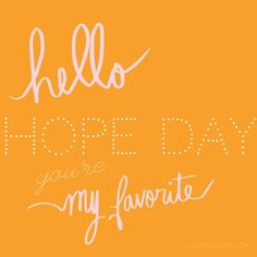 Every Wednesday...Be hopeful!  Read the blog for hope filled inspiration