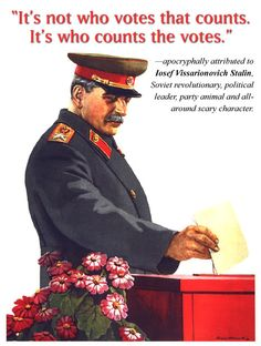 Stalin it's not the vote that counts, it's who counts the vote. Over voter turn out in some places, Obama votes in some places, Not one single vote for Romney in some places -- The election was stolen from us. By voter fraud! Scary Characters, Jesse Ventura, Joseph Stalin, Vote Counting, Political Leaders, Political Quotes, Political Corruption, Before Us, Revolutionaries