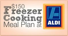 $150 Freezer Cooking Meal Plan http://www.iamthatlady.com/25-meals-for-under-150-at-aldi/